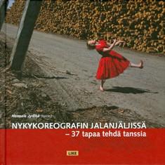 Nykykoreografin jalanjäljissä : 37 tapaa tehdä tanssia, Hannele Jyrkkä