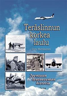 Teräslinnun korkea laulu : Joensuun lentoaseman historia, Unto Martikainen