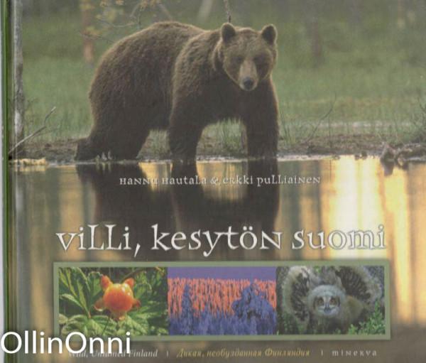 Villi kesytön Suomi= : Wild untamed Finland = Dikaâ, neobuzdannaâ Finlândiâ, Hannu Hautala