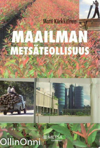 Maailman metsäteollisuus : taustaa Suomen metsäteollisuuden tulevaisuuden arvioinnille, Matti Kärkkäinen
