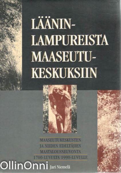 Lääninlampureista maaseutukeskuksiin; Maaseutukeskusten ja niiden edeltäjien maatalousneuvonta 1700-luvulta 1990-luvulle, Jari Niemelä