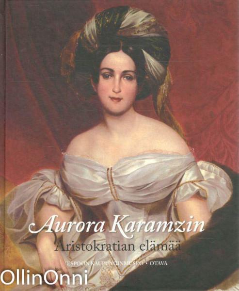 Aurora Karamzin : aristokratian elämää, Marketta Klinge