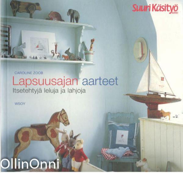 Lapsuusajan aarteet : itsetehtyjä leluja ja lahjoja, Caroline Zoob