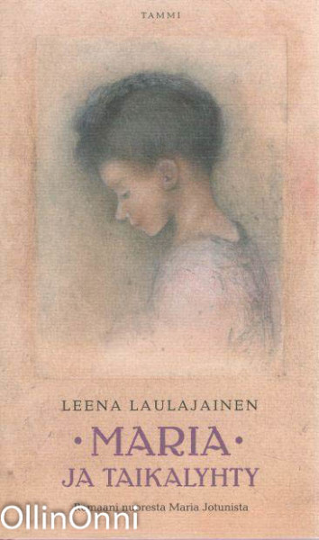 Maria ja taikalyhty : romaani nuoresta Maria Jotunista, Leena Laulajainen