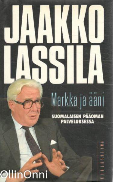 Markka ja ääni : suomalaisen pääoman palveluksessa, Jaakko Lassila