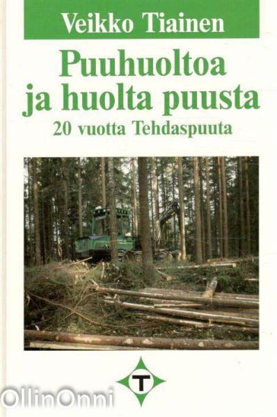 Puuhuoltoa ja huolta puusta - 20 vuotta Tehdaspuuta, Veikko Tiainen