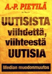 Uutisista viihdettä, viihteestä uutisia : median muodonmuutos, Antti-Pekka Pietilä