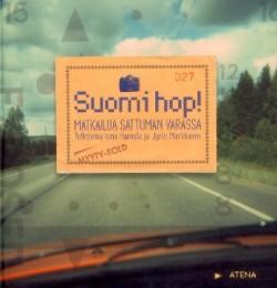 Suomi hop! : matkailua sattuman varassa, Ismo Hannula
