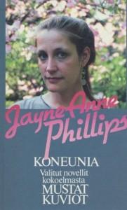 Koneunia ; Valitut novellit kokoelmasta Mustat kuviot, Jayne Anne Phillips