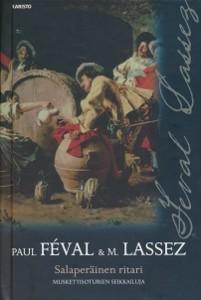 Salaperäinen ritari : muskettisoturien seikkailuja : historiallinen seikkailuromaani, Paul Féval