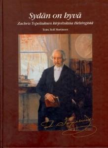 Sydän on hyvä : Zachris Topeliuksen kirjoituksia Helsingistä, Zacharias Topelius