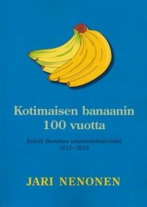 Kotimaisen banaanin 100 vuotta : Kolsila Bananan satavuotishistoriikki 1913-2013, Jari Nenonen