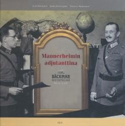 Mannerheimin adjutanttina : O. R. Bäckman muistelee, Juha Bäckman