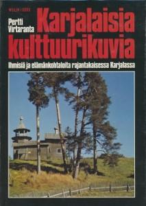 Karjalaisia kulttuurikuvia : ihmisiä ja elämänkohtaloita rajantakaisessa Karjalassa, Pertti Virtaranta