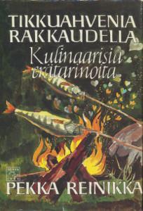 Tikkuahvenia rakkaudella : kulinaarisia erätarinoita, Pekka Reinikka
