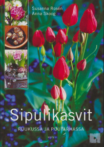 Sipulikasvit ruukussa ja puutarhassa, Susanna Rosén