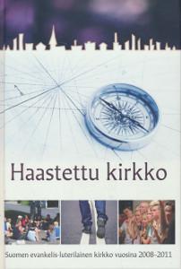 Haastettu kirkko : Suomen evankelis-luterilainen kirkko vuosina 2008-2011, Harri Palmu