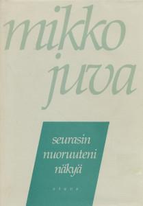 Seurasin nuoruuteni näkyä : muistettavaa vuosilta 1939-82, Mikko Juva