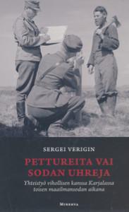 Pettureita vai sodan uhreja : yhteistyö vihollisen kanssa Karjalassa toisen maailmansodan aikana, Sergei Verigin