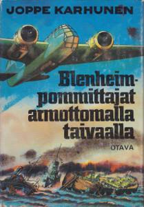 Blenheim-pommittajat armottomalla taivaalla : lentorykmentti 4:n Blenheim-lentäjien vaiheita taistelussa vaikeita lentosäitä, kiivasta ilmatorjuntatulta ja alati väijyviä vihollishävittäjiä vastaan jatkosodan päivinä ja öinä, Joppe Karhunen