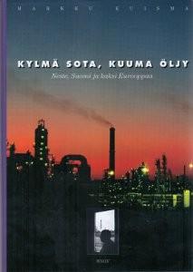 Kylmä sota, kuuma öljy : Neste, Suomi ja kaksi Eurooppaa 1948-1979, Markku Kuisma