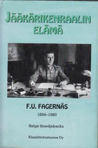 Jääkärikenraalin elämä : F. U. Fagernäs 1894-1980, Helge Smedjebacka