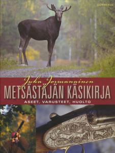 Metsästäjän käsikirja : aseet, varusteet, huolto, Juha Jormanainen