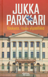 Käskystä, rouva ylipäällikkö : romaani vakoilusta ja vastavakoilusta 2000-luvun alusssa, Jukka Parkkari