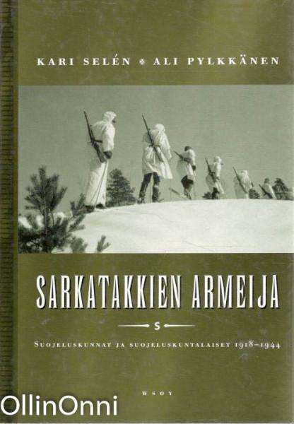 Sarkatakkien armeija : suojeluskunnat ja suojeluskuntalaiset 1918-1944, Kari Selén