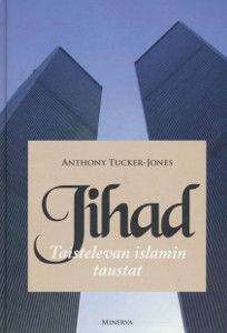 Jihad : taistelevan islamin taustat, Anthony Tucker-Jones