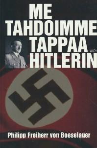 Me tahdoimme tappaa Hitlerin : heinäkuun 20. päivän 1944 salaliiton viimeinen jäsen kertoo, Philipp von vapaaherra Boeselager