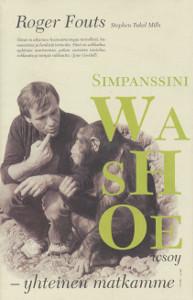 Simpanssini Washoe : yhteinen matkamme...ja mitä simpanssit opettivat meistä ihmisistä, Roger Fouts