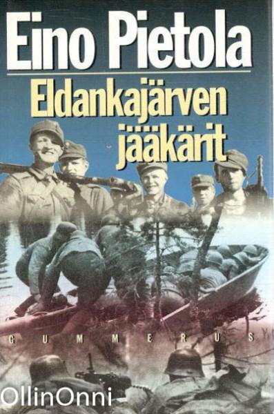 Eldankajärven jääkärit : sissiromaani Uhtualta 1942, Eino Pietola