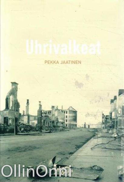 Uhrivalkeat : romaani Rovaniemen tuhosta ja valtauksesta, Pekka Jaatinen
