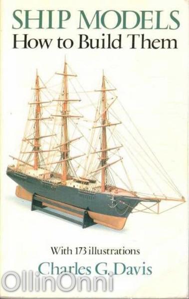 Ship Models - How to Build Them, Charles G. Davis