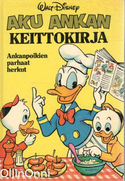 Aku Ankan keittokirja : ankanpoikien parhaat herkut, Walt Disney