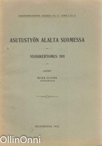 Asutustyön alalta Suomessa - Vuosikertomus 1911, Östen Elfving