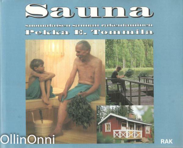 Sauna : suomalaisen saunan rakentaminen, Pekka Tommila