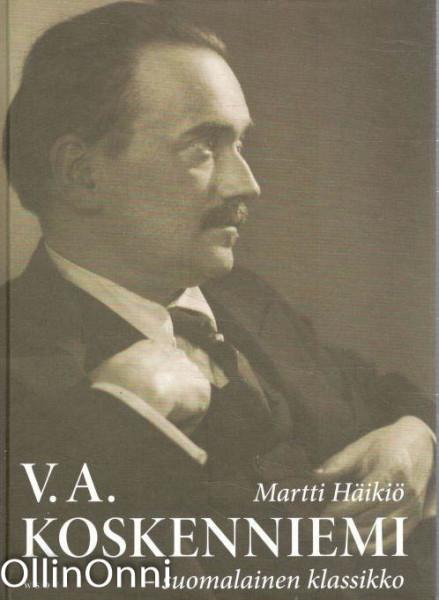V.A. Koskenniemi I-II - suomalainen klassikko, Martti Häikiö