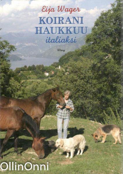 Koirani haukkuu italiaksi : kuvia alppitalon albumista : päivä Uuden kuun talossa, Eija Wager