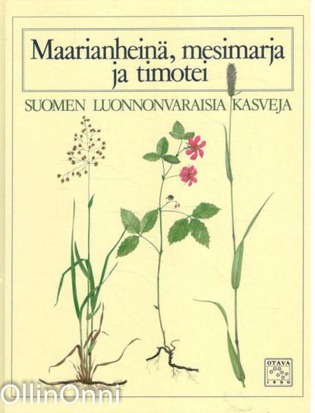 Maarianheinä, mesimarja ja timotei : Suomen luonnonvaraisia kasveja,