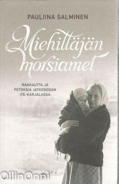 Miehittäjän morsiamet : rakkautta ja petoksia jatkosodan Itä-Karjalassa, Pauliina Salminen