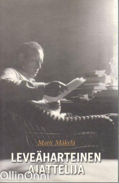 Leveäharteinen ajattelija, Matti Mäkelä