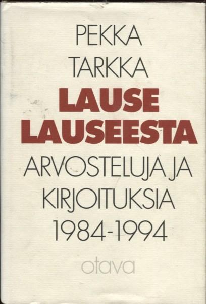 Lause lauseesta : arvosteluja ja kirjoituksia 1984-1994, Pekka Tarkka