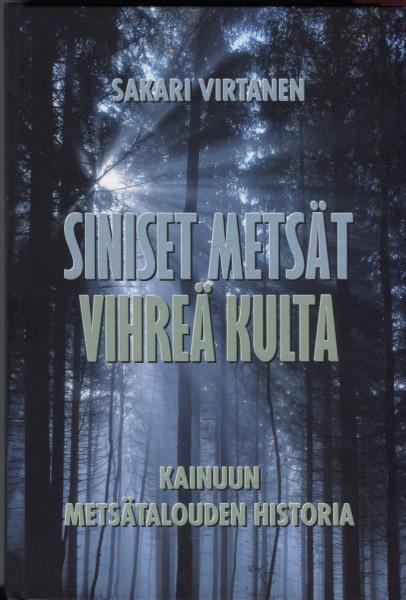 Siniset metsät, vihreä kulta : Kainuun metsätalouden historia, Sakari Virtanen