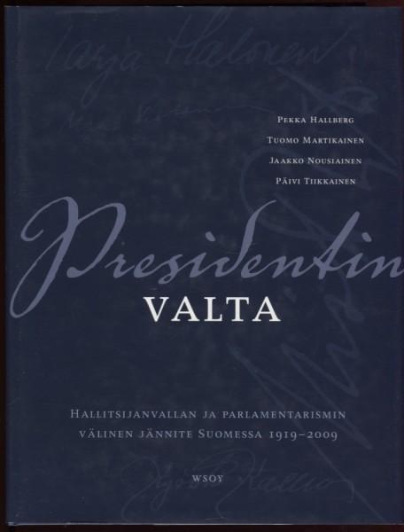 Presidentin valta : hallitsijanvallan ja parlamentarismin välinen jännite Suomessa 1919-2009, Pekka Hallberg