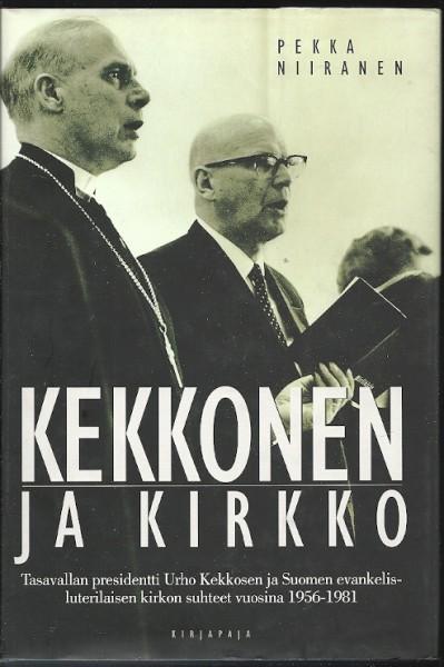 Kekkonen ja kirkko : tasavallan presidentti Urho Kekkosen ja Suomen evankelis-luterilaisen kirkon suhteet vuosina 1956-1981, Pekka Niiranen