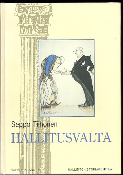 Hallitusvalta : valtioneuvosto itsenäisen Suomen toimeenpanovallan käyttäjänä, Seppo Tiihonen