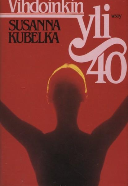 Vihdoinkin yli 40 : maailma kuuluu kypsälle naiselle, Susanna Kubelka