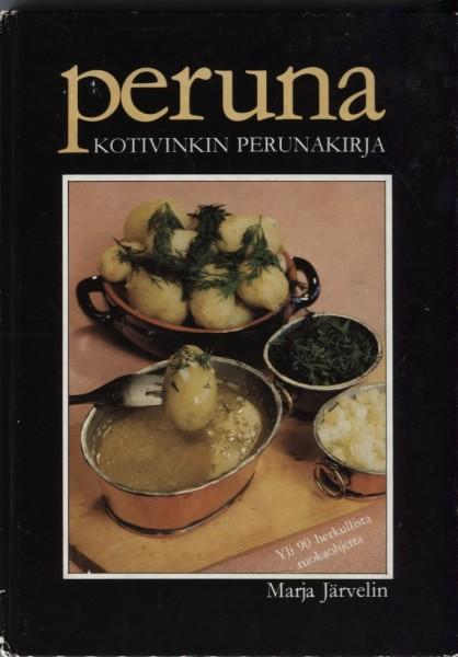 Peruna : kotivinkin perunakirja : yli 90 herkullista ruokaohjetta, Marja Järvelin